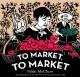 Go to record To market, to market