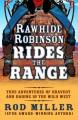 Go to record Rawhide Robinson rides the range : true adventures of brav...