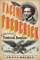 Go to record Facing Frederick : the life of Frederick Douglass, a monum...