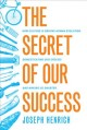 Go to record The secret of our success : how culture is driving human e...