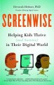 Go to record Screenwise : helping kids thrive (and survive) in their di...