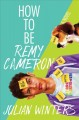 Go to record How to be Remy Cameron : a novel