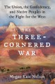 Go to record The three-cornered war : the Union, the Confederacy, and n...