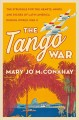 Go to record The tango war : the struggle for the hearts, minds, and ri...