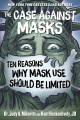 Go to record The case against masks : ten reasons why mask use should b...